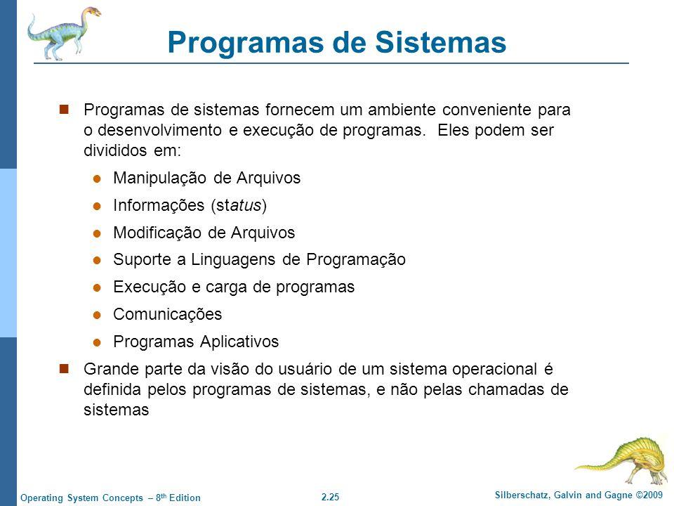 2.25 Silberschatz, Galvin and Gagne ©2009 Operating System Concepts – 8 th Edition Programas de Sistemas Programas de sistemas fornecem um ambiente conveniente para o desenvolvimento e execução de programas.