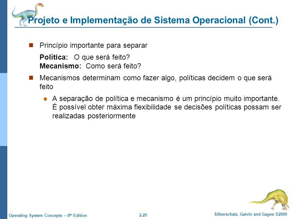 2.29 Silberschatz, Galvin and Gagne ©2009 Operating System Concepts – 8 th Edition Projeto e Implementação de Sistema Operacional (Cont.) Princípio importante para separar Política: O que será feito.