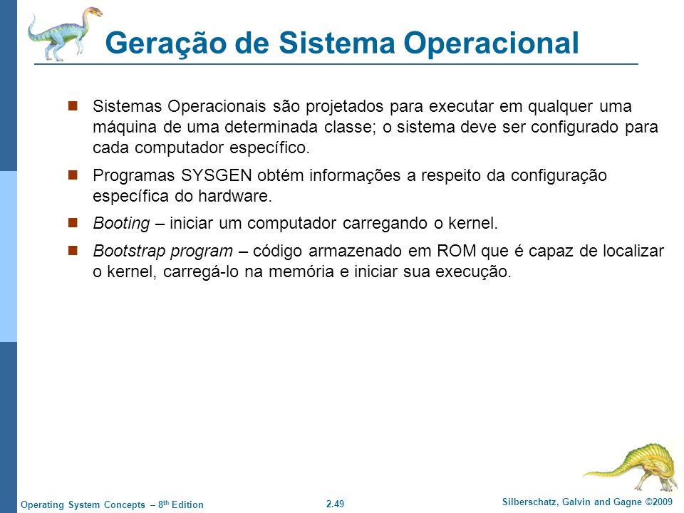 2.49 Silberschatz, Galvin and Gagne ©2009 Operating System Concepts – 8 th Edition Geração de Sistema Operacional Sistemas Operacionais são projetados para executar em qualquer uma máquina de uma determinada classe; o sistema deve ser configurado para cada computador específico.