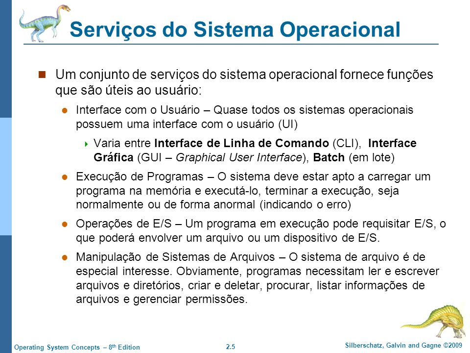 2.5 Silberschatz, Galvin and Gagne ©2009 Operating System Concepts – 8 th Edition Serviços do Sistema Operacional Um conjunto de serviços do sistema o