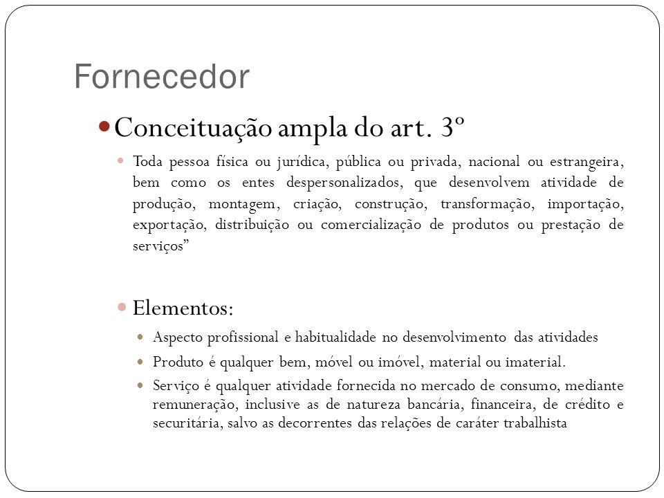 Fornecedor Conceituação ampla do art. 3º Toda pessoa física ou jurídica, pública ou privada, nacional ou estrangeira, bem como os entes despersonaliza