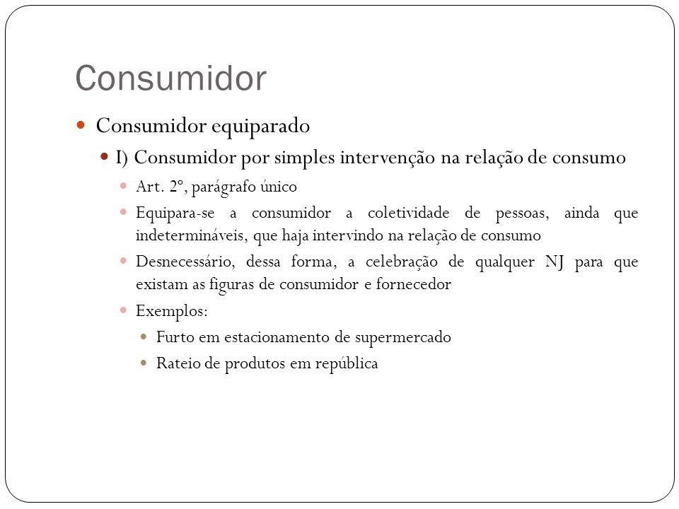 Consumidor Consumidor equiparado I) Consumidor por simples intervenção na relação de consumo Art. 2º, parágrafo único Equipara-se a consumidor a colet
