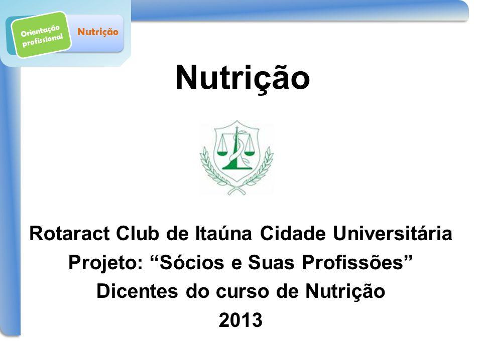 Orientação profissional Nutrição Rotaract Club de Itaúna Cidade Universitária Projeto: Sócios e Suas Profissões Dicentes do curso de Nutrição 2013