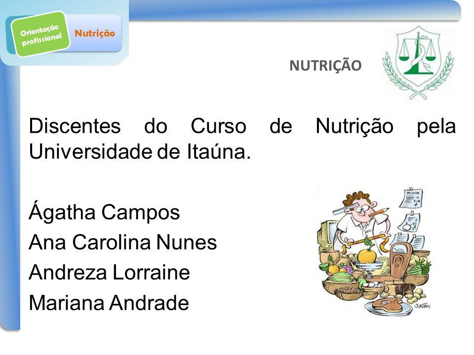 Discentes do Curso de Nutrição pela Universidade de Itaúna. Ágatha Campos Ana Carolina Nunes Andreza Lorraine Mariana Andrade Orientação profissional