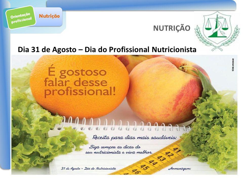 Orientação profissional Nutrição Dia 31 de Agosto – Dia do Profissional Nutricionista NUTRIÇÃO