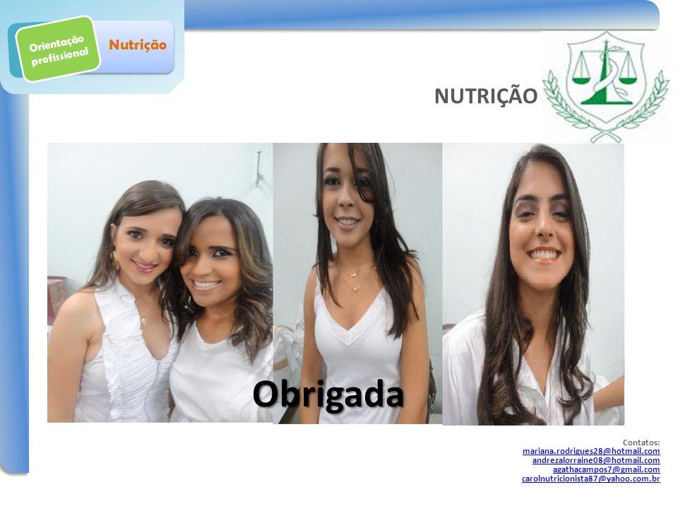 Orientação profissional Nutrição Obrigada NUTRIÇÃO Contatos: mariana.rodrigues28@hotmail.com andrezalorraine08@hotmail.com agathacampos7@gmail.com car