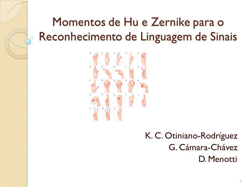 Momentos de Hu e Zernike para o Reconhecimento de Linguagem de Sinais Momentos de Hu e Zernike para o Reconhecimento de Linguagem de Sinais K.