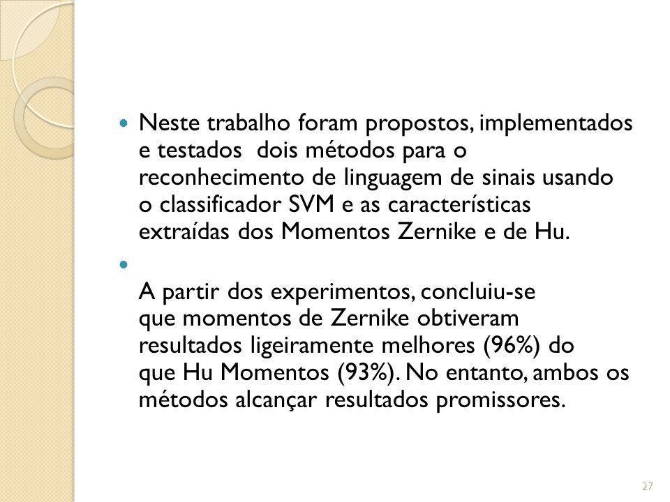 Neste trabalho foram propostos, implementados e testados dois métodos para o reconhecimento de linguagem de sinais usando o classificador SVM e as características extraídas dos Momentos Zernike e de Hu.