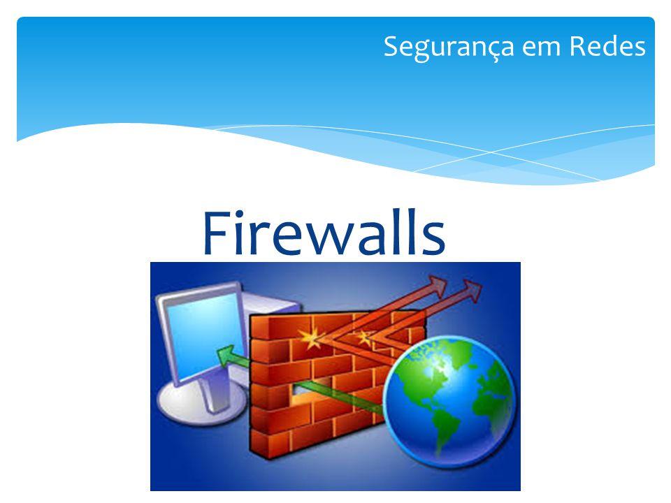 Firewalls Segurança em Redes