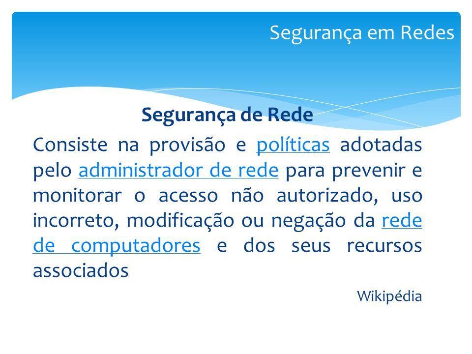 Uma rede segura deve possuir: Controle de acesso Autorização 1.Confidencialidade 2.Integridade 3.Disponibilidade Segurança em Redes