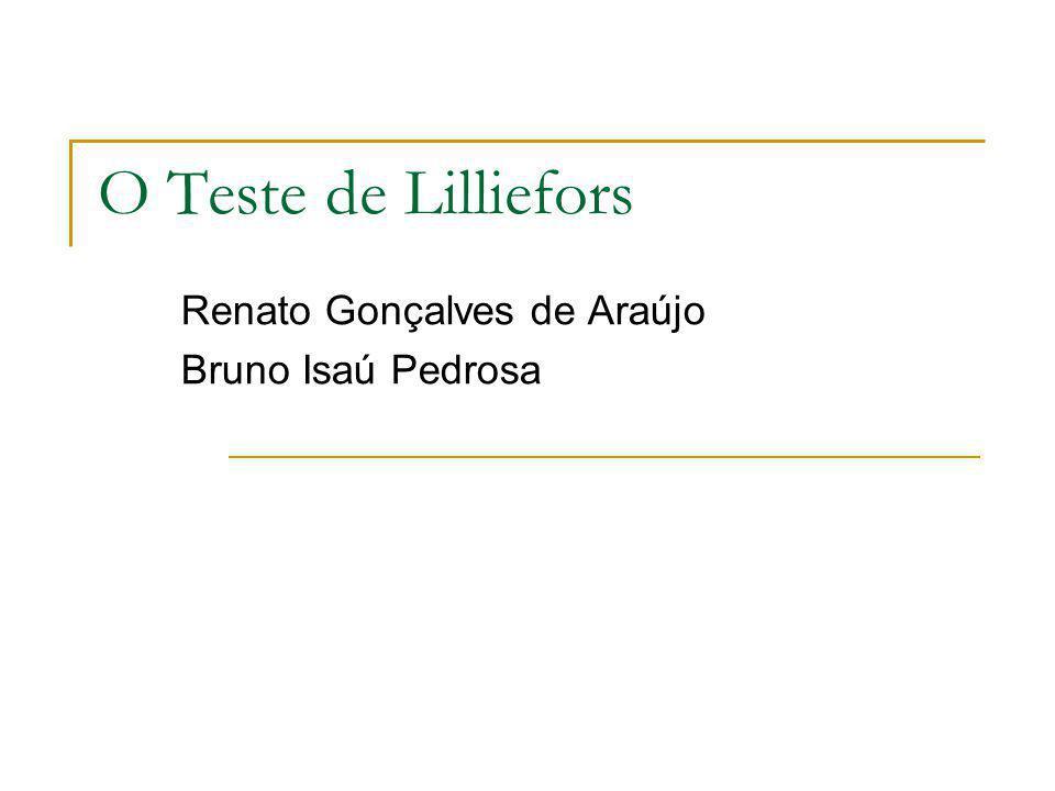 O Teste de Lilliefors Renato Gonçalves de Araújo Bruno Isaú Pedrosa