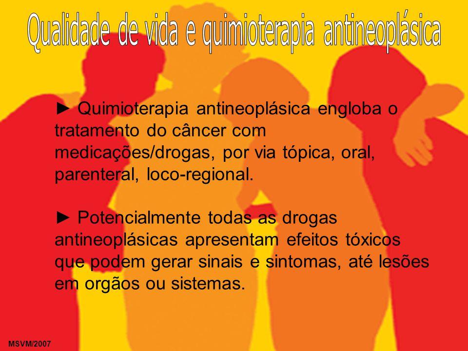 MSVM/2007 Quimioterapia antineoplásica engloba o tratamento do câncer com medicações/drogas, por via tópica, oral, parenteral, loco-regional. Potencia