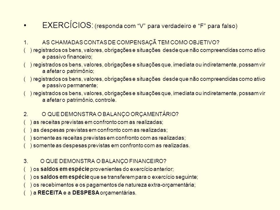 EXERCÍCIOS: (responda com V para verdadeiro e F para falso) 1.AS CHAMADAS CONTAS DE COMPENSAÇÃ TEM COMO OBJETIVO.