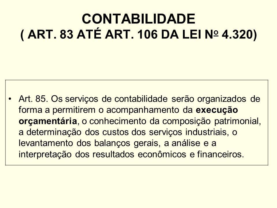 CONTABILIDADE ( ART.83 ATÉ ART. 106 DA LEI N o 4.320) Art.