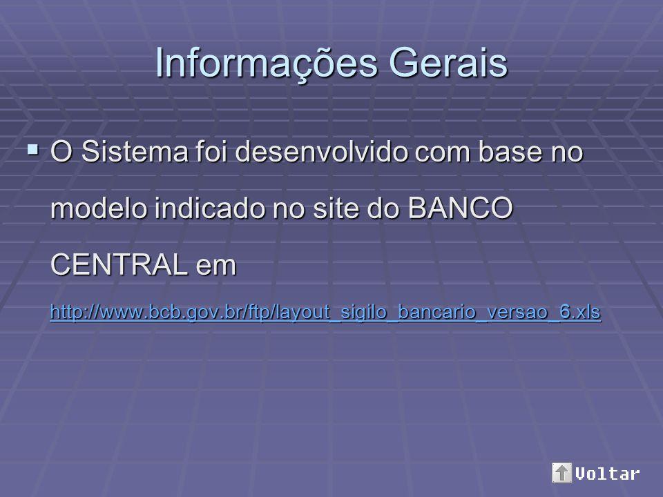 Informações Gerais O Sistema foi desenvolvido com base no modelo indicado no site do BANCO CENTRAL em http://www.bcb.gov.br/ftp/layout_sigilo_bancario