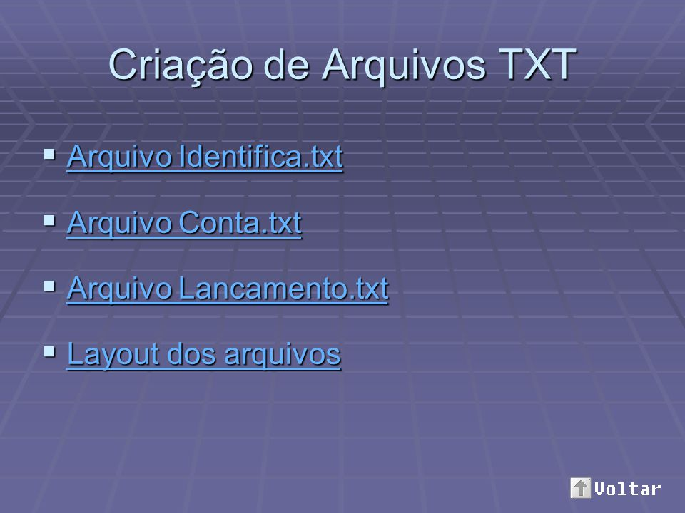 Criação de Arquivos TXT Arquivo Identifica.txt Arquivo Identifica.txt Arquivo Identifica.txt Arquivo Identifica.txt Arquivo Conta.txt Arquivo Conta.tx
