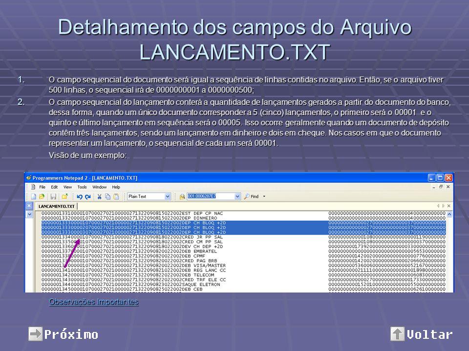 Detalhamento dos campos do Arquivo LANCAMENTO.TXT 1. O campo sequencial do documento será igual a sequência de linhas contidas no arquivo. Então, se o