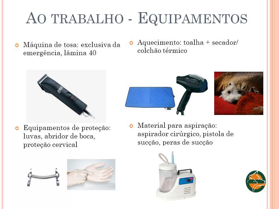 A O TRABALHO - E QUIPAMENTOS Máquina de tosa: exclusiva da emergência, lâmina 40 Equipamentos de proteção: luvas, abridor de boca, proteção cervical A