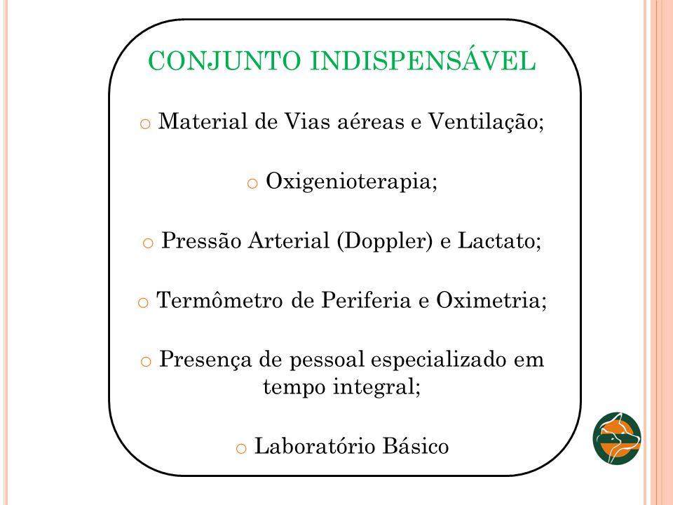 CONJUNTO INDISPENSÁVEL o Material de Vias aéreas e Ventilação; o Oxigenioterapia; o Pressão Arterial (Doppler) e Lactato; o Termômetro de Periferia e
