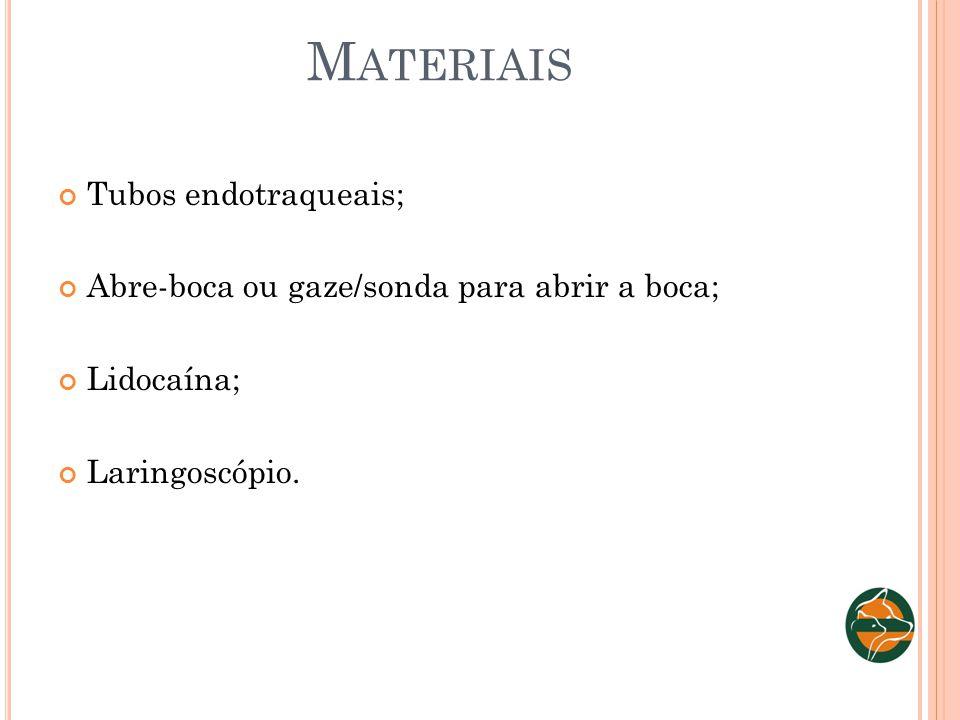 M ATERIAIS Tubos endotraqueais; Abre-boca ou gaze/sonda para abrir a boca; Lidocaína; Laringoscópio.
