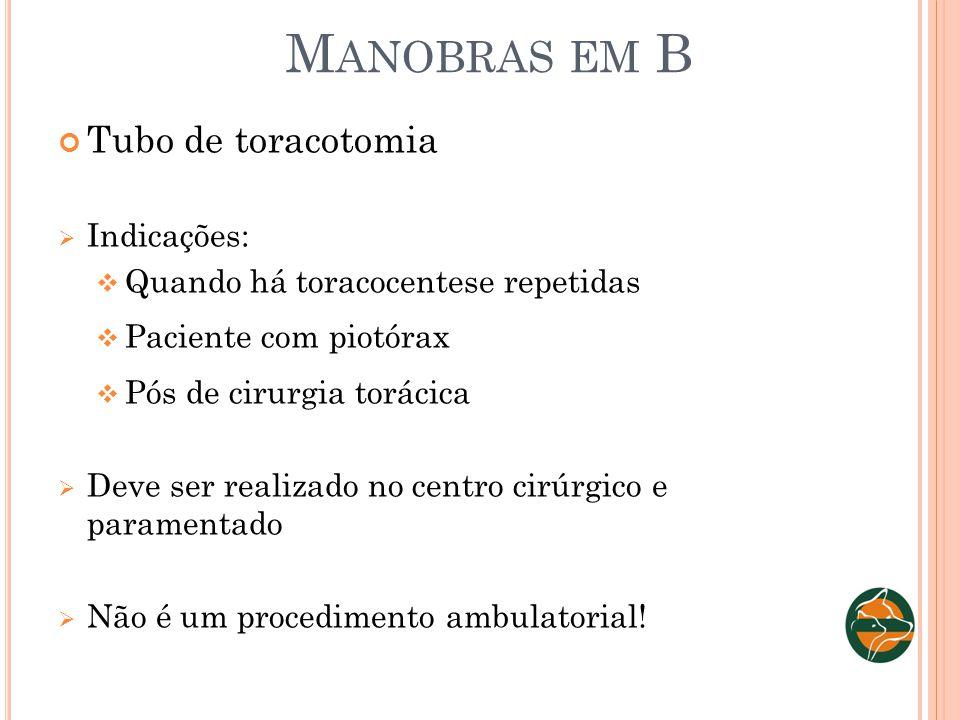 M ANOBRAS EM B Tubo de toracotomia Indicações: Quando há toracocentese repetidas Paciente com piotórax Pós de cirurgia torácica Deve ser realizado no