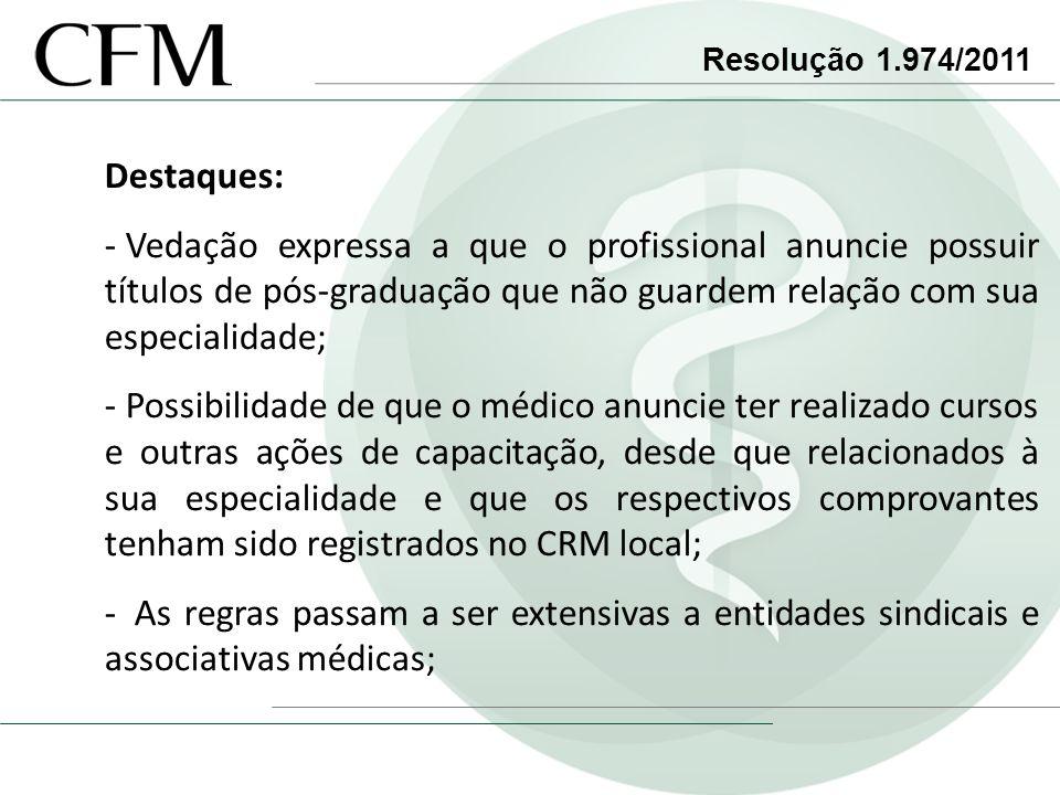 Resolução 1.974/2011 Destaques: - Vedação expressa a que o profissional anuncie possuir títulos de pós-graduação que não guardem relação com sua espec