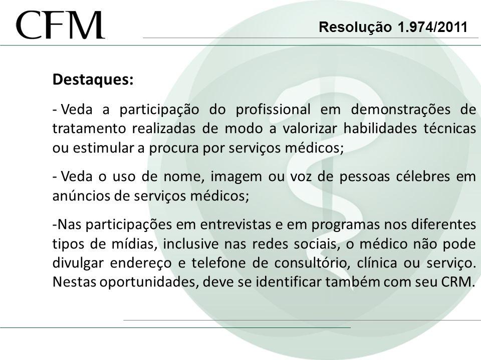 Resolução 1.974/2011 Destaques: - Veda a participação do profissional em demonstrações de tratamento realizadas de modo a valorizar habilidades técnic