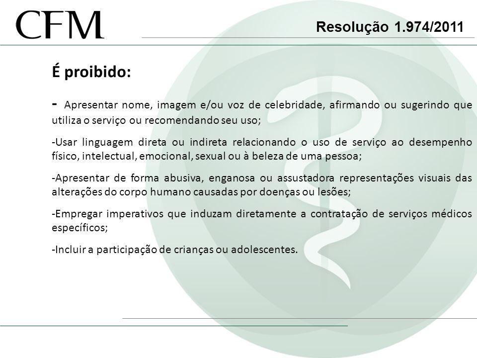 Resolução 1.974/2011 É proibido: - Apresentar nome, imagem e/ou voz de celebridade, afirmando ou sugerindo que utiliza o serviço ou recomendando seu u