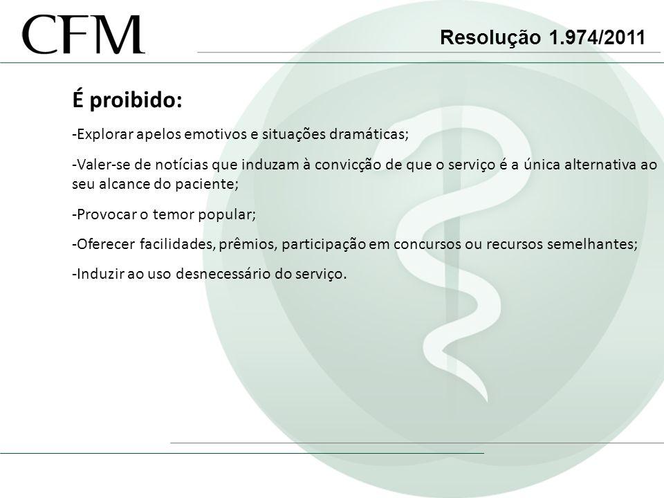 Resolução 1.974/2011 É proibido: -Explorar apelos emotivos e situações dramáticas; -Valer-se de notícias que induzam à convicção de que o serviço é a