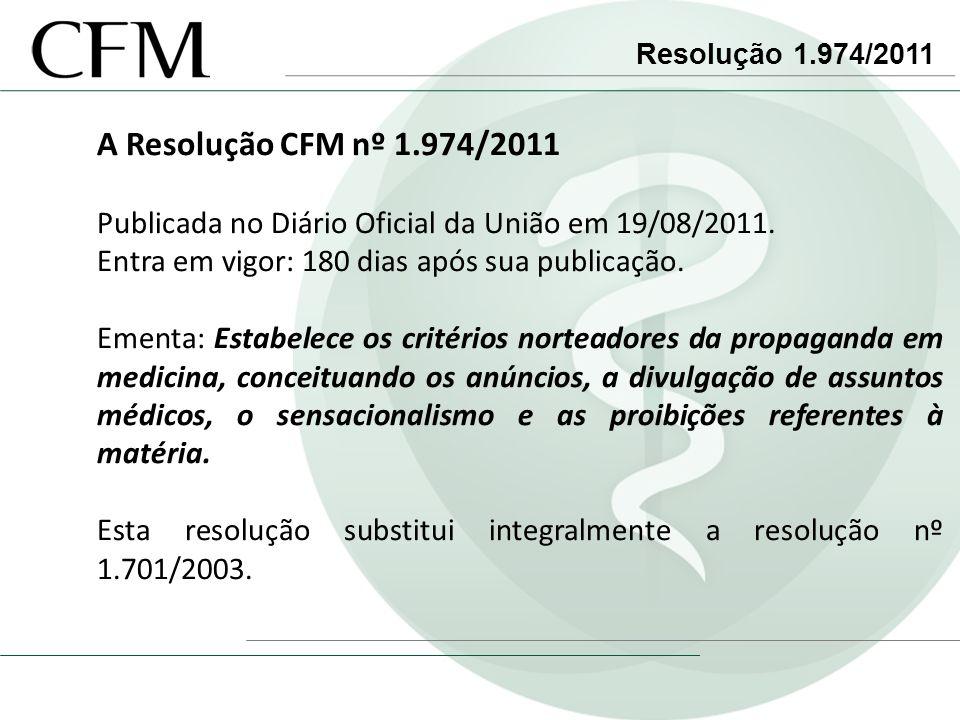 Resolução 1.974/2011 A Resolução CFM nº 1.974/2011 Publicada no Diário Oficial da União em 19/08/2011. Entra em vigor: 180 dias após sua publicação. E