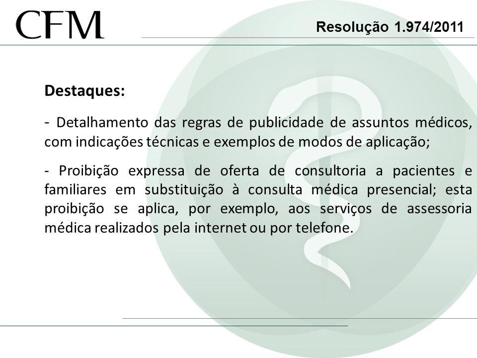 Resolução 1.974/2011 Destaques: - Detalhamento das regras de publicidade de assuntos médicos, com indicações técnicas e exemplos de modos de aplicação