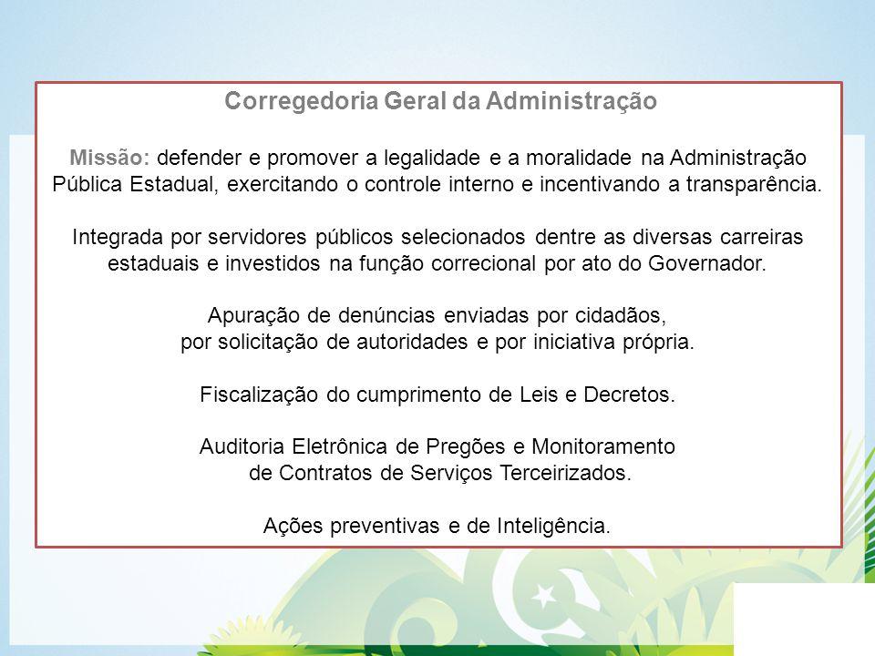 Corregedoria Geral da Administração Missão: defender e promover a legalidade e a moralidade na Administração Pública Estadual, exercitando o controle
