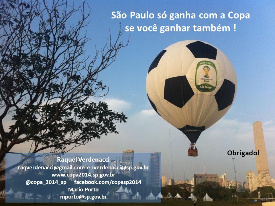 São Paulo só ganha com a Copa se você ganhar também ! Raquel Verdenacci raqverdenacci@gmail.com e rverdenacci@sp.gov.br www.copa2014.sp.gov.br @copa_2
