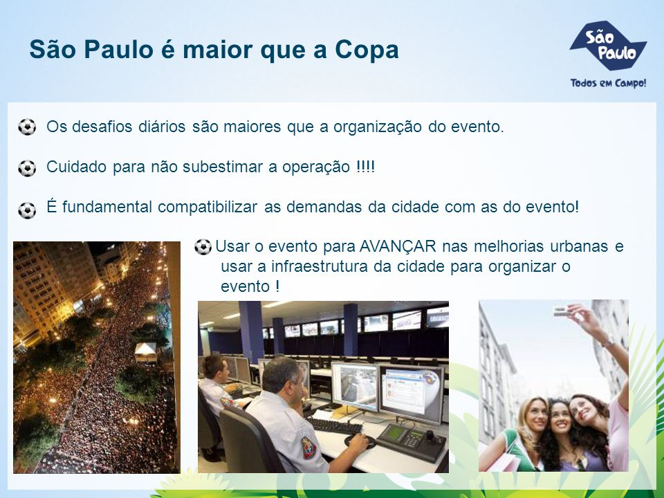 São Paulo é maior que a Copa Os desafios diários são maiores que a organização do evento. Cuidado para não subestimar a operação !!!! É fundamental co