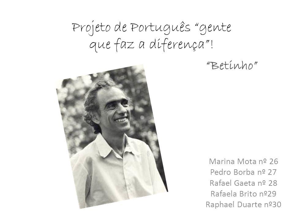 Projeto de Português gente que faz a diferença! Marina Mota nº 26 Pedro Borba nº 27 Rafael Gaeta nº 28 Rafaela Brito nº29 Raphael Duarte nº30 Betinho