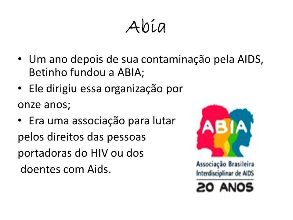 Abia Um ano depois de sua contaminação pela AIDS, Betinho fundou a ABIA; Ele dirigiu essa organização por onze anos; Era uma associação para lutar pel