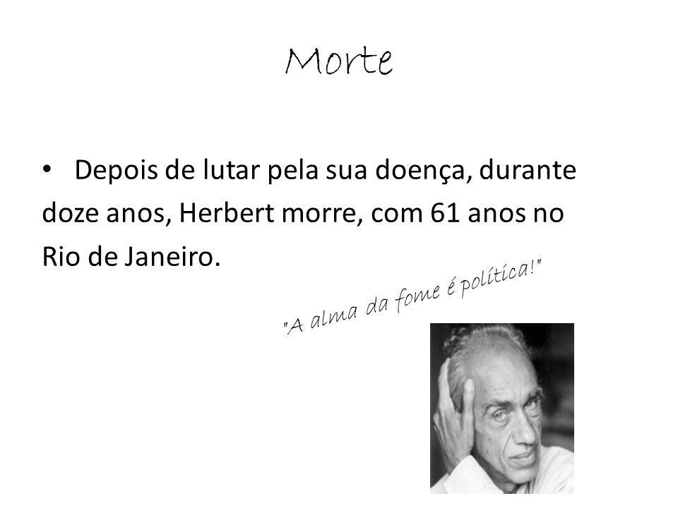 Morte Depois de lutar pela sua doença, durante doze anos, Herbert morre, com 61 anos no Rio de Janeiro.