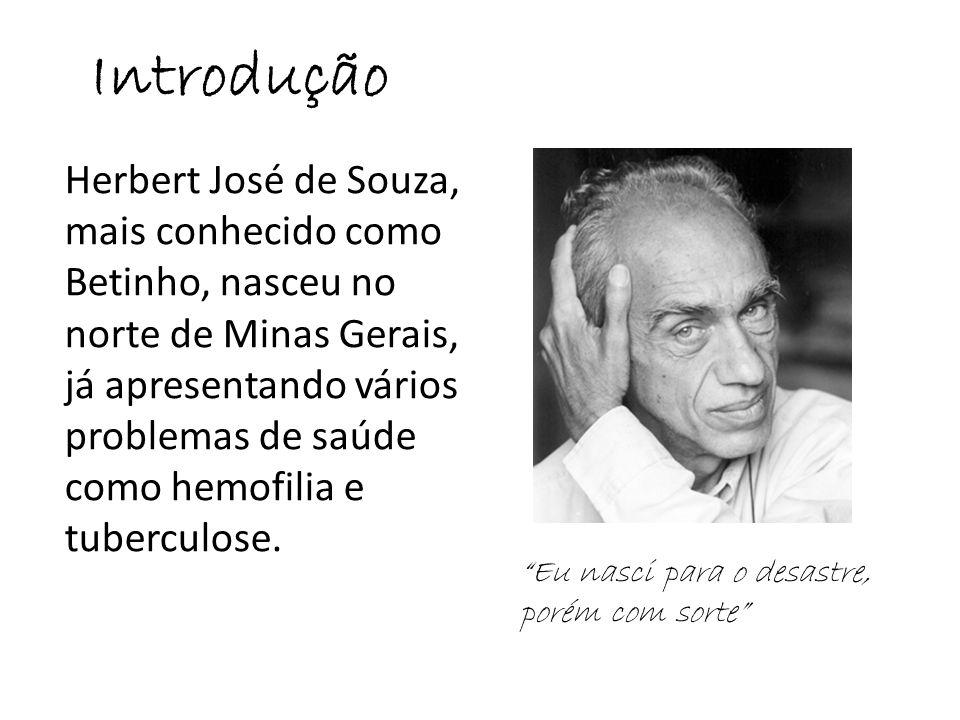 Introdução Herbert José de Souza, mais conhecido como Betinho, nasceu no norte de Minas Gerais, já apresentando vários problemas de saúde como hemofil