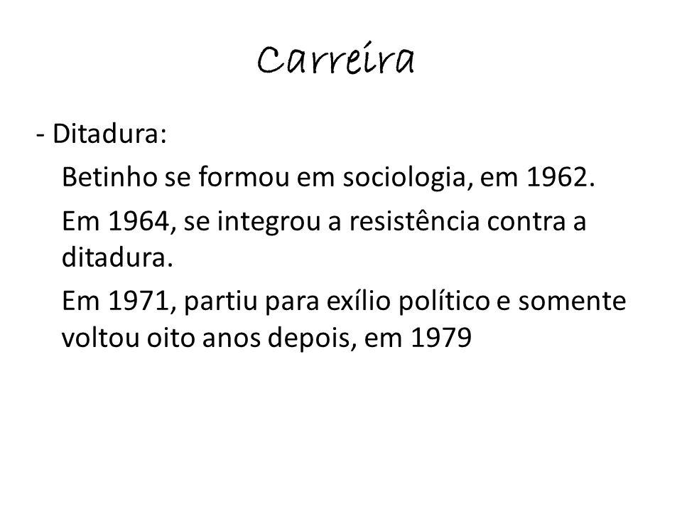 Carreira - Ditadura: Betinho se formou em sociologia, em 1962. Em 1964, se integrou a resistência contra a ditadura. Em 1971, partiu para exílio polít