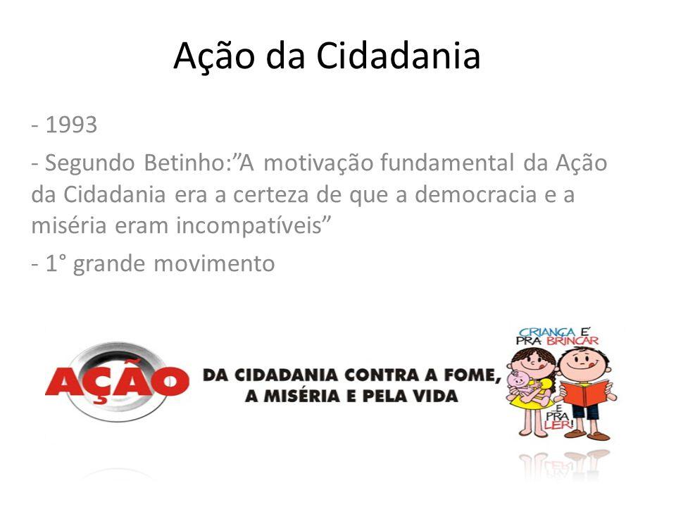 Ação da Cidadania - 1993 - Segundo Betinho:A motivação fundamental da Ação da Cidadania era a certeza de que a democracia e a miséria eram incompatíve