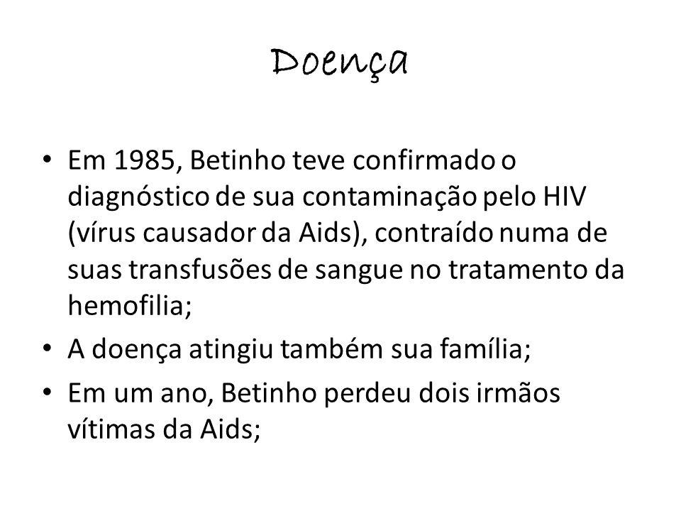Doença Em 1985, Betinho teve confirmado o diagnóstico de sua contaminação pelo HIV (vírus causador da Aids), contraído numa de suas transfusões de san