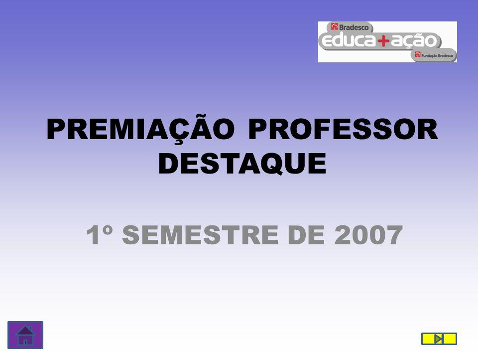 PREMIAÇÃO PROFESSOR DESTAQUE 1º SEMESTRE DE 2007