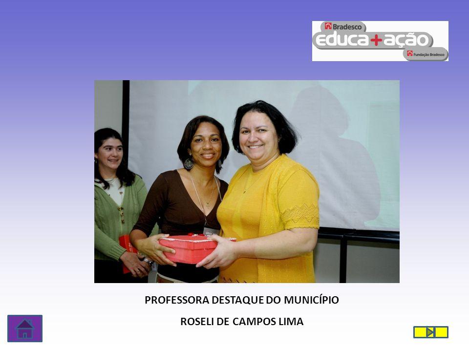 PROFESSORA DESTAQUE DO MUNICÍPIO ROSELI DE CAMPOS LIMA