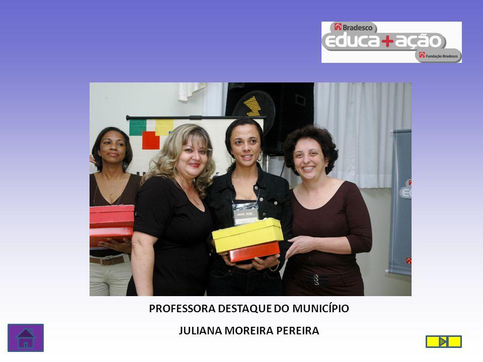PROFESSORA DESTAQUE DO MUNICÍPIO JULIANA MOREIRA PEREIRA