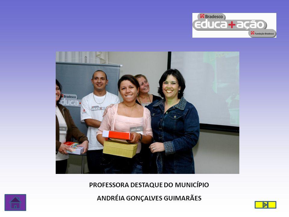 PROFESSORA DESTAQUE DO MUNICÍPIO ANDRÉIA GONÇALVES GUIMARÃES