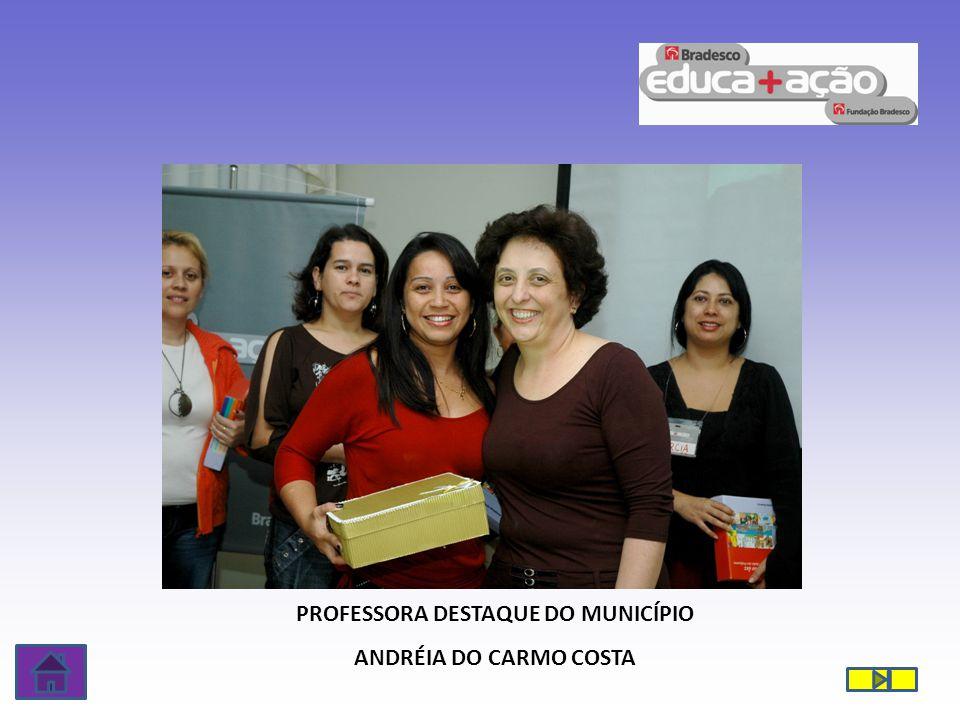 PROFESSORA DESTAQUE DO MUNICÍPIO ANDRÉIA DO CARMO COSTA