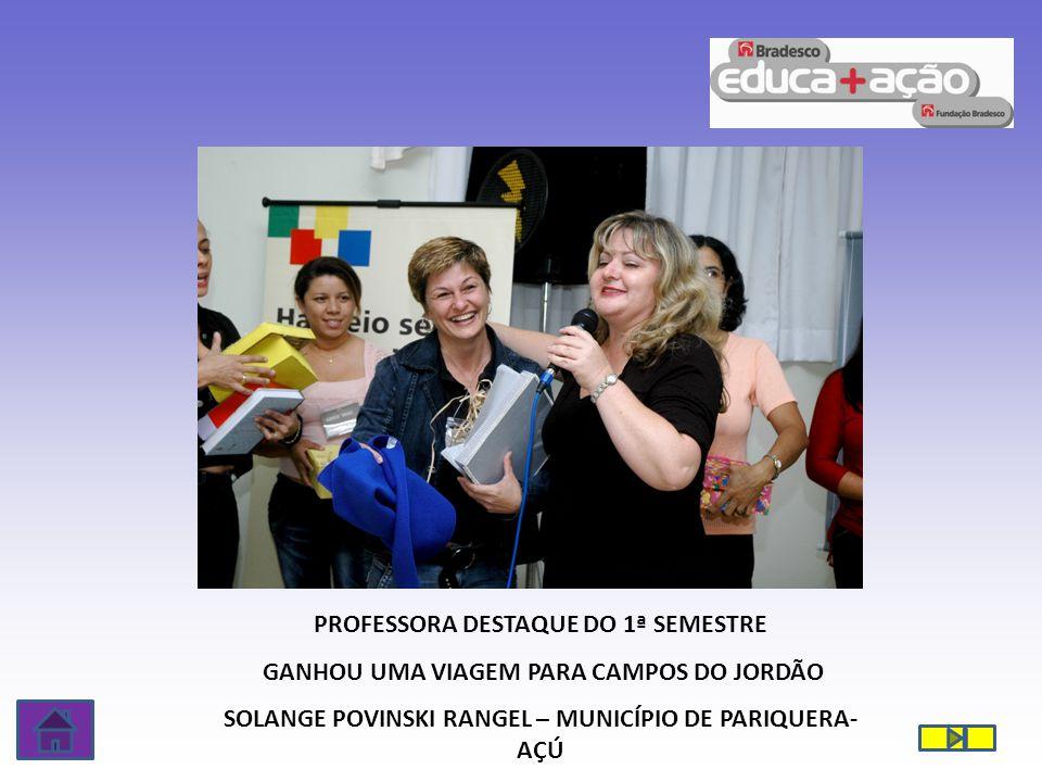 PROFESSORA DESTAQUE DO 1ª SEMESTRE GANHOU UMA VIAGEM PARA CAMPOS DO JORDÃO SOLANGE POVINSKI RANGEL – MUNICÍPIO DE PARIQUERA- AÇÚ