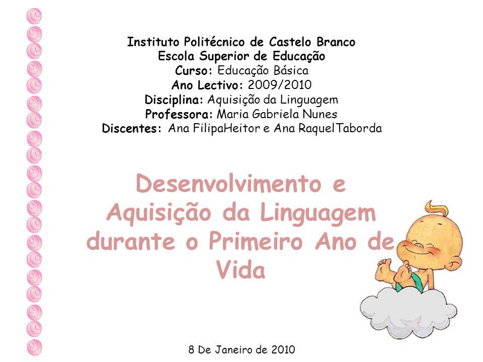 Instituto Politécnico de Castelo Branco Escola Superior de Educação Curso: Educação Básica Ano Lectivo: 2009/2010 Disciplina: Aquisição da Linguagem P