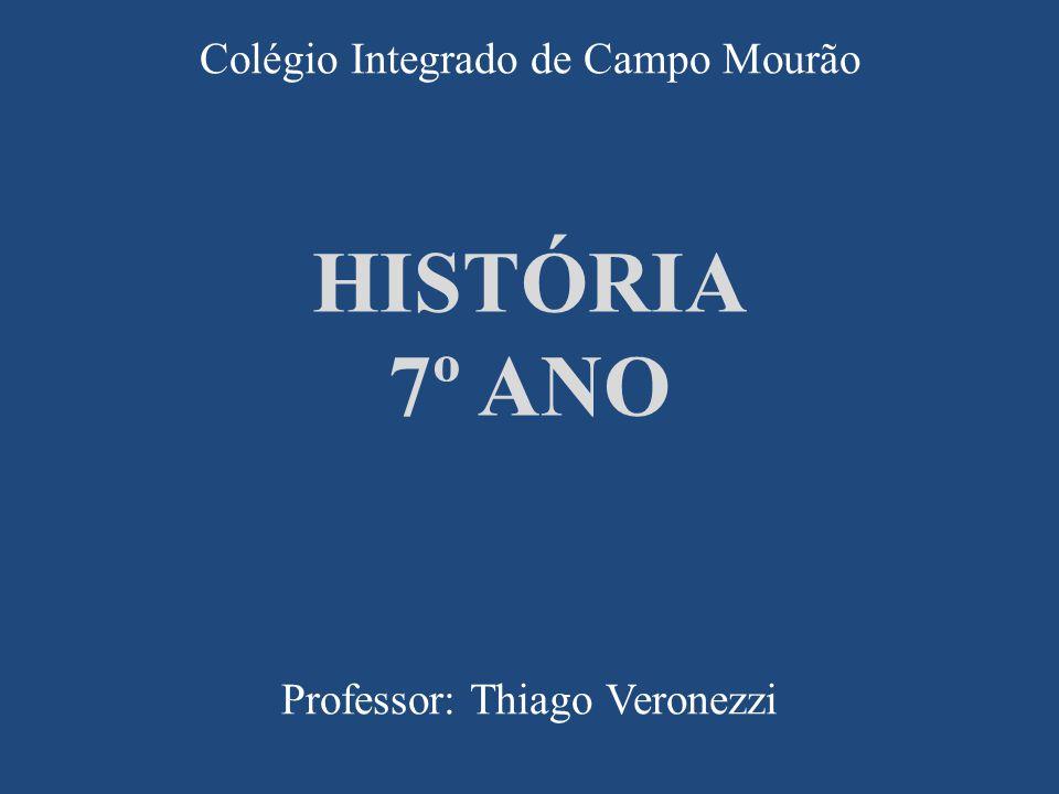 HISTÓRIA 7º ANO Colégio Integrado de Campo Mourão Professor: Thiago Veronezzi