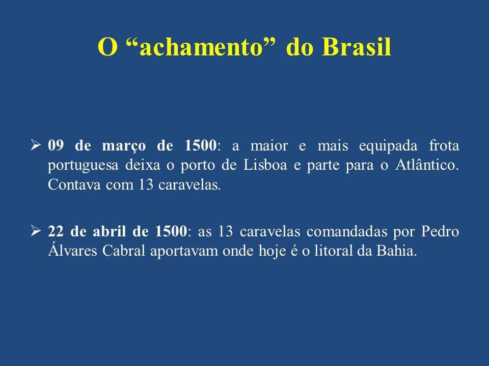 O achamento do Brasil 09 de março de 1500: a maior e mais equipada frota portuguesa deixa o porto de Lisboa e parte para o Atlântico. Contava com 13 c